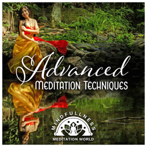 Mindfullness Meditation World - Advanced Meditation Techniques - Spiritual Music for the Soul & Consciousness, Increased Intuition, Freedom of Mind, Relaxation, Zen, Yoga