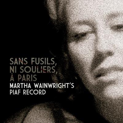 Sans fusils, ni souliers, à Paris - Martha Wainwright's Piaf Record (Live) - Martha Wainwright