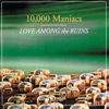 10,000 Maniacs - Love Among the Ruins artwork