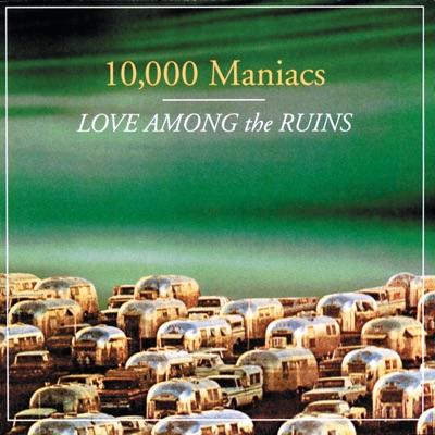 Love Among the Ruins - 10000 Maniacs