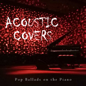 Acoustic Covers: Pop Ballads on the Piano