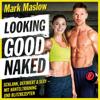 Mark Maslow - Looking good naked: Schlank, definiert & sexy - mit Hanteltraining und Blitzrezepten Grafik