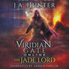 James A. Hunter - Viridian Gate Online: The Jade Lord: A litRPG Adventure: The Viridian Gate Archives, Volume 3 (Unabridged) artwork
