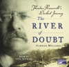 Candice Millard - The River of Doubt: Theodore Roosevelt's Darkest Journey (Unabridged)  artwork