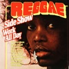Reggae Side Show Work All Day