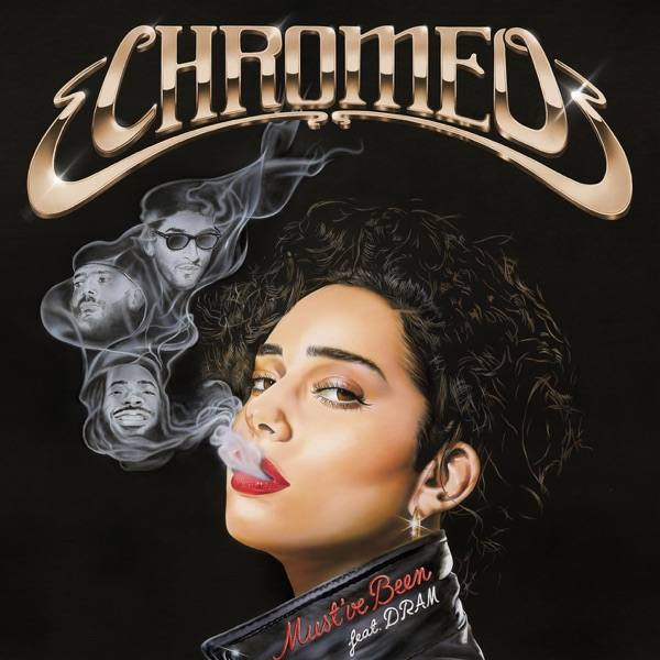 Chromeo/ Dram - Must've Been