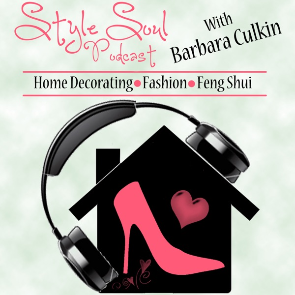 Style Soul Podcast Home Decorating Fashion Feng Shui