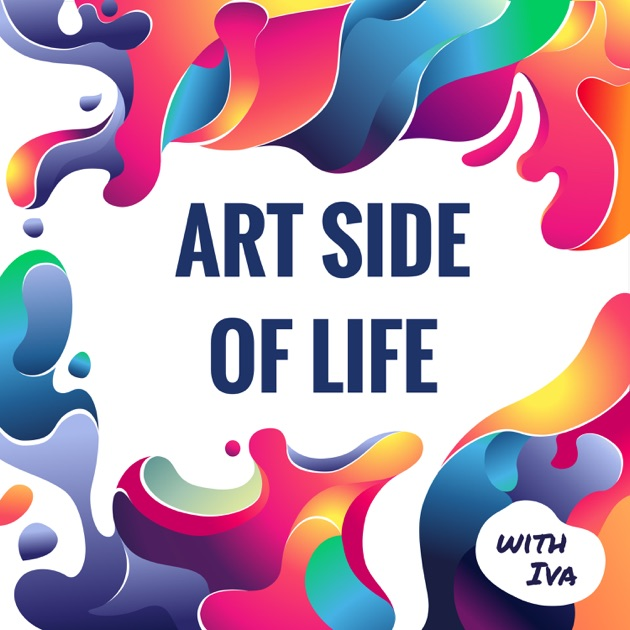 Art Side Of Life By Iva Mikles: Artist And Creative Entrepreneur On Apple  Podcasts