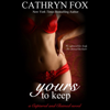 Cathryn Fox - Yours to Keep (Unabridged)  artwork