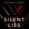 Kathryn Croft - Silent Lies (Unabridged) artwork