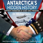 Antarctica's Hidden History: Corporate Foundations of Secret Space Programs: Secret Space Programs Series, Book 3 (Unabridged)