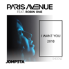 I Want You 2018 (feat. Robin One) [Remixes] - EP - Paris Avenue