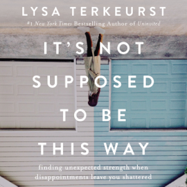 It's Not Supposed to Be This Way (Unabridged) - Lysa TerKeurst mp3 download