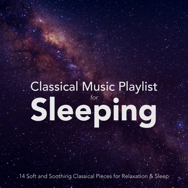 Classical Music Playlist for Sleeping: 14 Soft and Soothing Classical  Pieces for Relaxation and Sleep by Max Arnald, Nils Hahn, Chris Snelling,