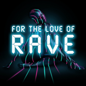 For the Love of Rave