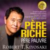 Robert Kiyosaki - Père riche, père pauvre: Ce que les gens riches enseignent à leurs enfants à propos de l'argent - et que ne font pas les gens pauvres et de la classe moyenne! [Rich Dad Poor Dad] (Unabridged) artwork