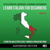 Accelerated Language Learning Audiobooks - Learn Italian for Beginners: Learn Italian Effortlessly Through Proven Methods, 2 Books in 1 (Unabridged) artwork