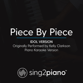 Piece by Piece (Idol Version) Originally Performed by Kelly Clarkson] [Piano Karaoke Version]