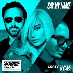 Say My Name (feat. Bebe Rexha & J Balvin) [Corey James Remix] - Single Mp3 Download