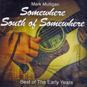Mark Mulligan - Somewhere South of Somewhere