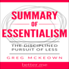 Summary of Essentialism: The Disciplined Pursuit of Less by Greg McKeown (Unabridged) - better.me
