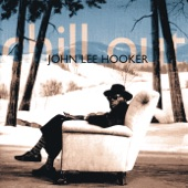 John Lee Hooker - Chill Out (Things Gonna Change)