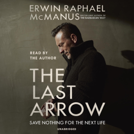 The Last Arrow: Save Nothing for the Next Life (Unabridged) audiobook