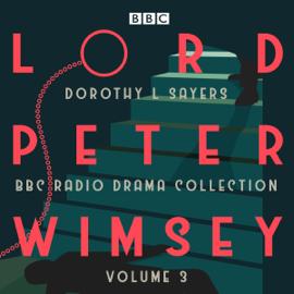 Lord Peter Wimsey: BBC Radio Drama Collection, Volume 3: Four BBC Radio 4 Full-cast Dramatisations (Original Recording) audiobook