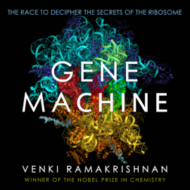 Gene Machine: The Race to Decipher the Secrets of the Ribosome (Unabridged) audiobook