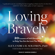 Alexandra H. Solomon, PhD - Loving Bravely: Twenty Lessons of Self-discovery to Help You Find and Keep the Love You Want