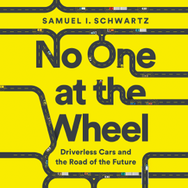 No One at the Wheel: Driverless Cars and the Road of the Future (Unabridged) audiobook