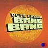 Bang Bang - Pete Cannon mp3