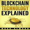 Mark Atwood - Blockchain Technology Explained: The Simplified Guide on Blockchain Technology (2018) (Unabridged) artwork