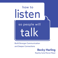 Becky Harling - How to Listen So People Will Talk: Build Stronger Communication and Deeper Connections artwork