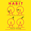 Charles Duhigg - The Power of Habit: Why We Do What We Do in Life and Business (Unabridged)  artwork