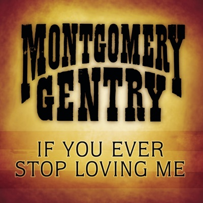If You Ever Stop Loving Me - Single - Montgomery Gentry