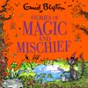 Stories of Magic and Mischief (Unabridged) - Enid Blyton