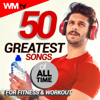 50 Greatest Songs of All Time For Fitness & Workout (Unmixed Compilation for Fitness & Workout 128 - 185 Bpm / 32 Count - Ideal for Aerobic, Cardio Dance, Step, CrossFit, Running, Jogging, Gym, Spinning, Motivational) - Various Artists
