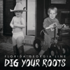 Dig Your Roots - フロリダ・ジョージア・ライン