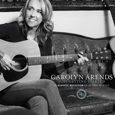 Just Getting Started (An Acoustic Reflection on 20 Years in Music) - Carolyn Arends