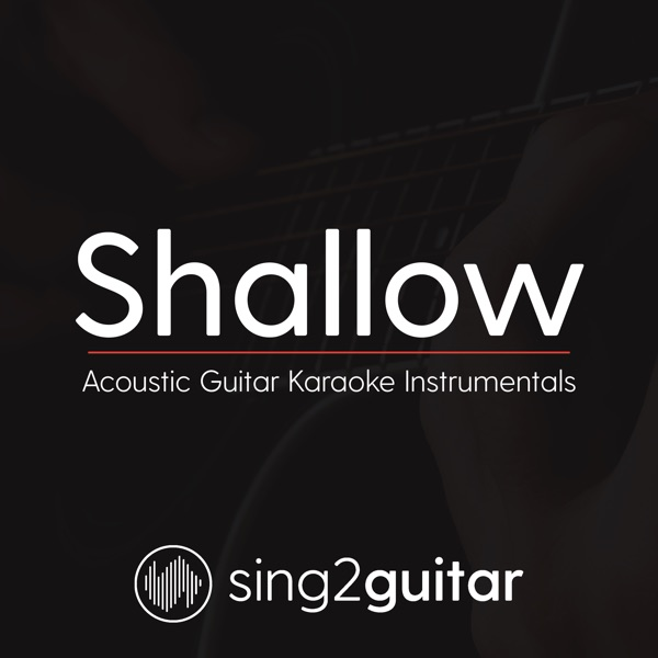 Shallow (Originally Performed By Lady Gaga & Bradley Cooper)