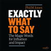 Phil M Jones - Exactly What to Say: The Magic Words for Influence and Impact (Unabridged) artwork