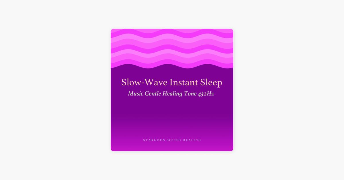Slow - Wave Instant Sleep Music Gentle Healing Tone 432hz - EP by