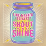Fink/Marxer/Gleaves: Shout and Shine