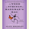 The Weed That Strings the Hangman's Bag: A Flavia de Luce Mystery (Unabridged) - Alan Bradley