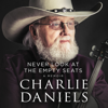 Charlie Daniels - Never Look at the Empty Seats  artwork