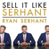 Ryan Serhant - Sell It Like Serhant: How to Sell More, Earn More, and Become the Ultimate Sales Machine (Unabridged)