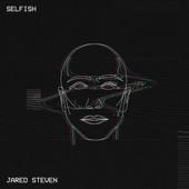 Jared Steven - Selfish