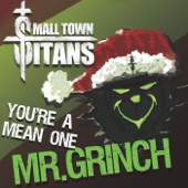 Small Town Titans - You're a Mean One, Mr. Grinch