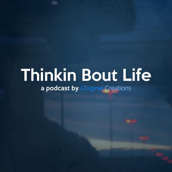 Thinkin Bout Life